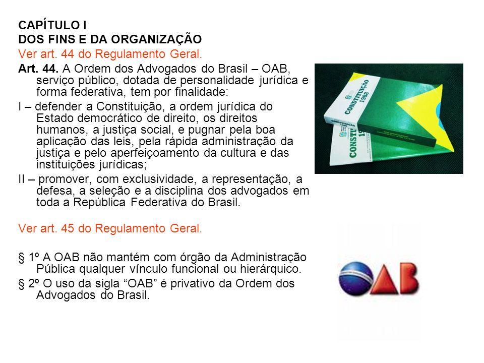 CAPÍTULO I DOS FINS E DA ORGANIZAÇÃO. Ver art. 44 do Regulamento Geral.