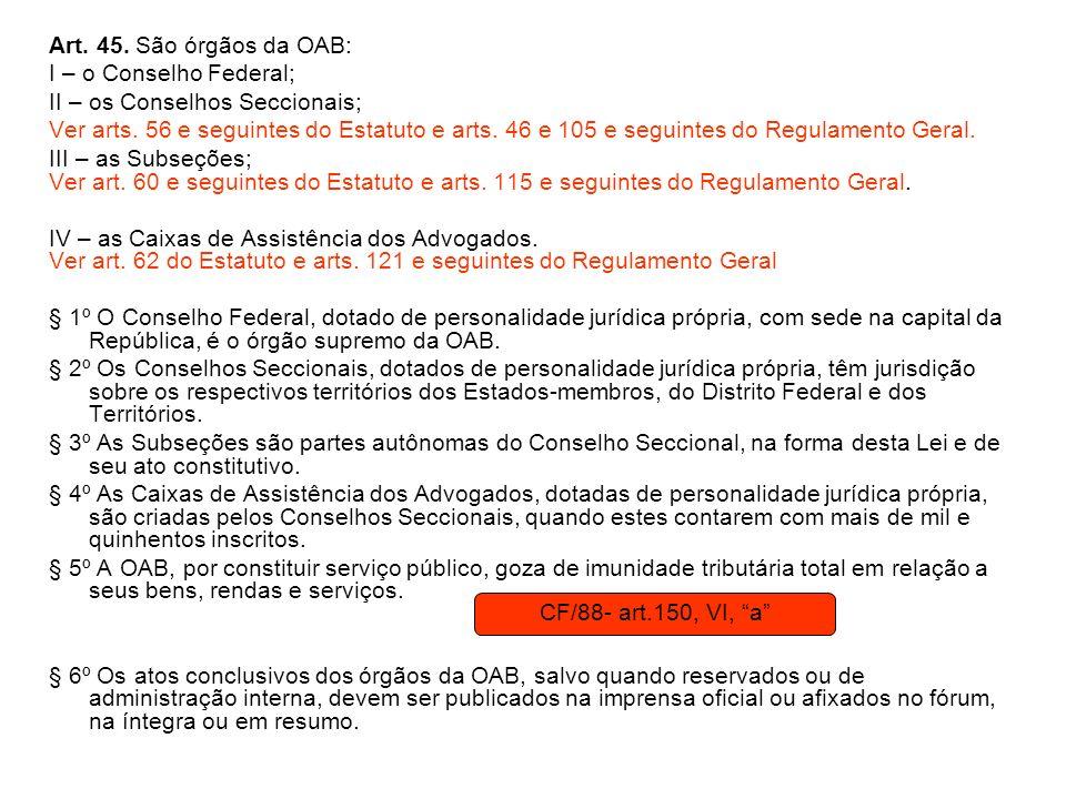 Art. 45. São órgãos da OAB: I – o Conselho Federal; II – os Conselhos Seccionais;