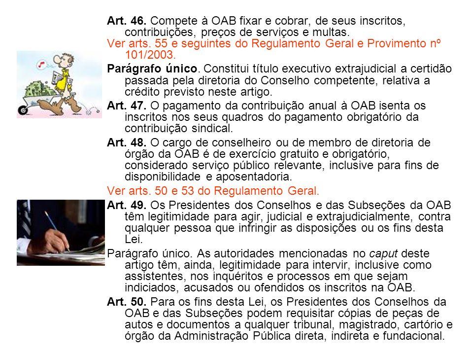 Art. 46. Compete à OAB fixar e cobrar, de seus inscritos, contribuições, preços de serviços e multas.