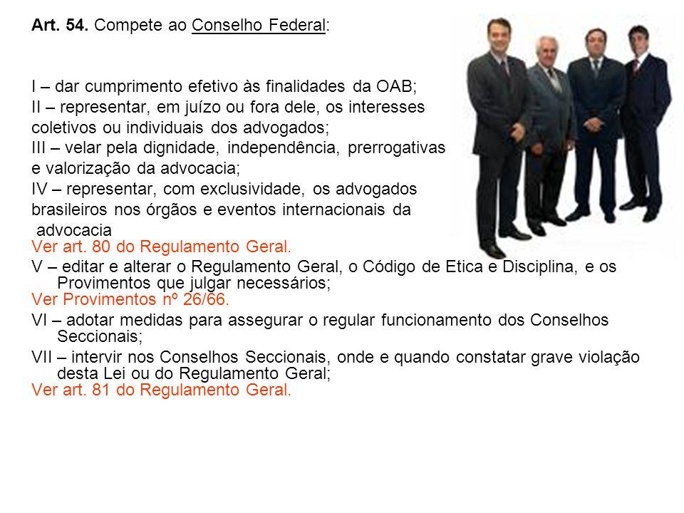 Art. 54. Compete ao Conselho Federal: