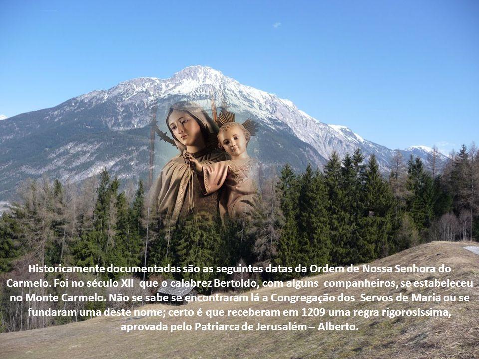 Historicamente documentadas são as seguintes datas da Ordem de Nossa Senhora do Carmelo.