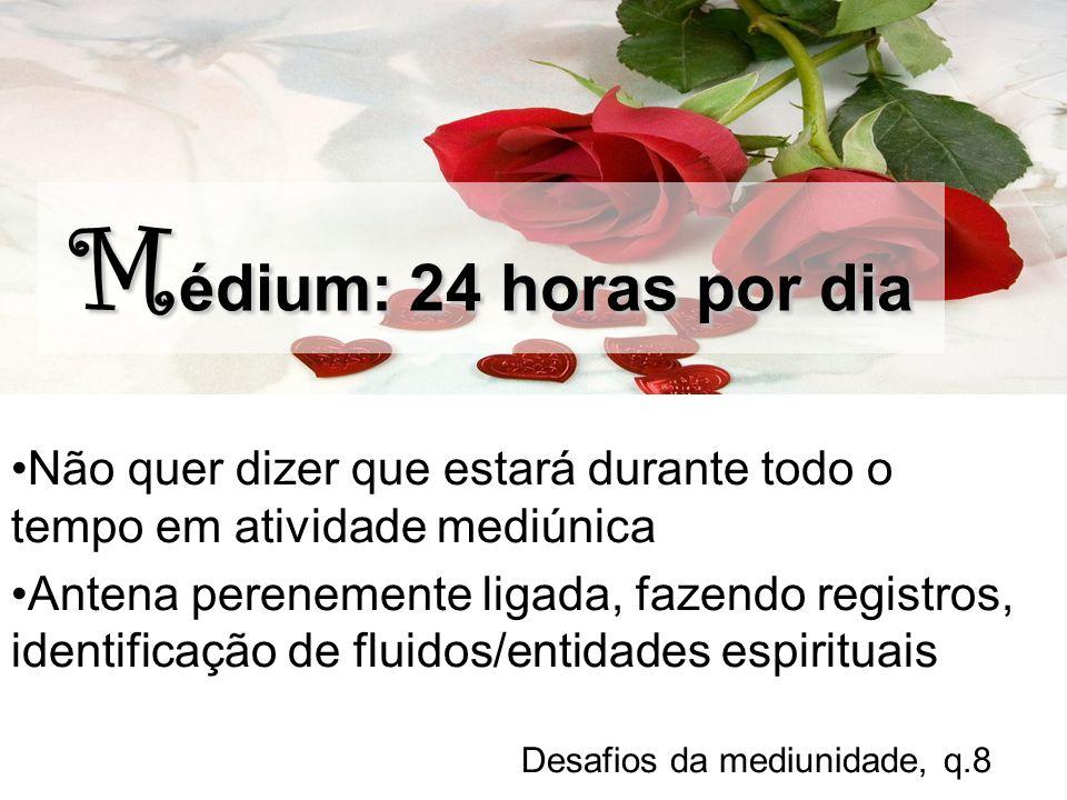 Médium: 24 horas por dia Não quer dizer que estará durante todo o tempo em atividade mediúnica.