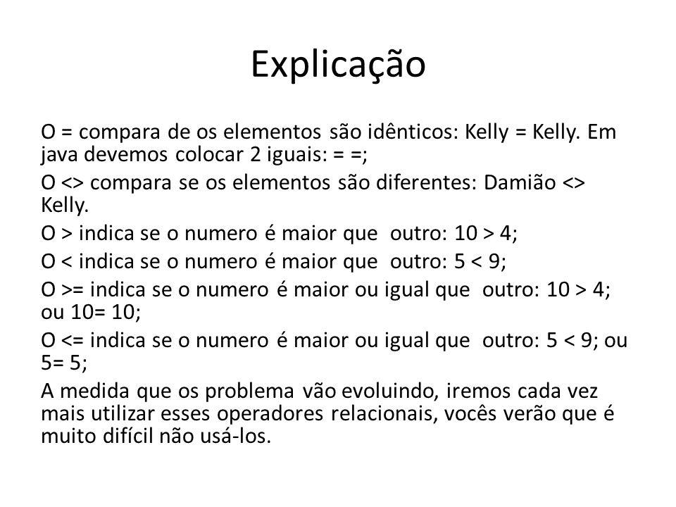 Explicação O = compara de os elementos são idênticos: Kelly = Kelly. Em java devemos colocar 2 iguais: = =;