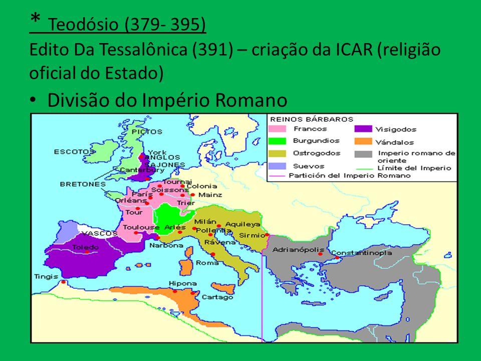 * Teodósio (379- 395) Edito Da Tessalônica (391) – criação da ICAR (religião oficial do Estado)