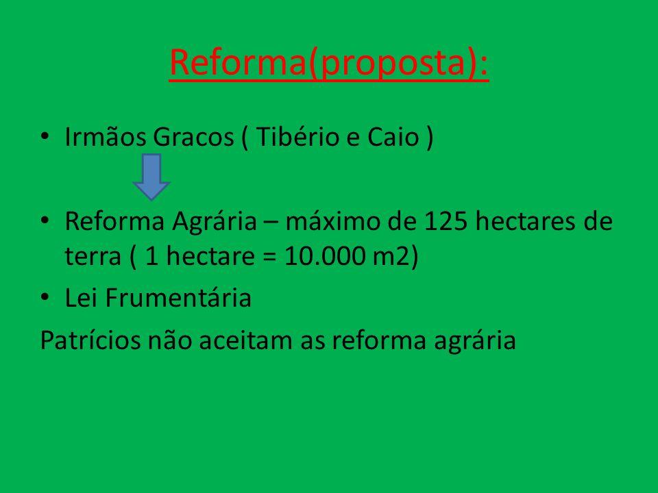 Reforma(proposta): Irmãos Gracos ( Tibério e Caio )