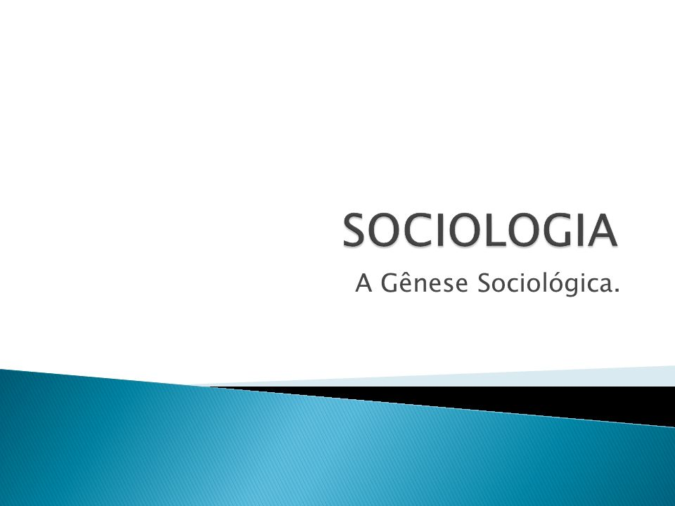 SOCIOLOGIA A Gênese Sociológica.