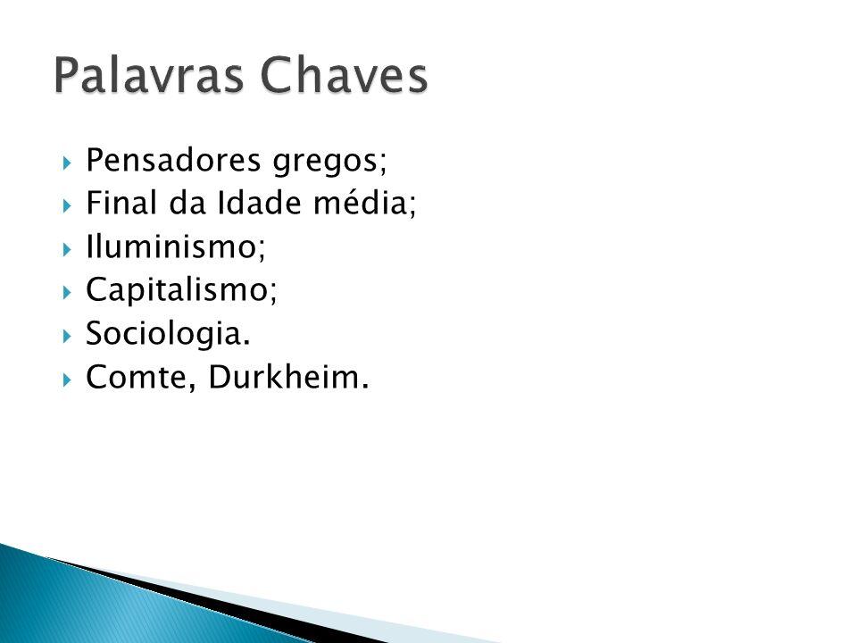 Palavras Chaves Pensadores gregos; Final da Idade média; Iluminismo;