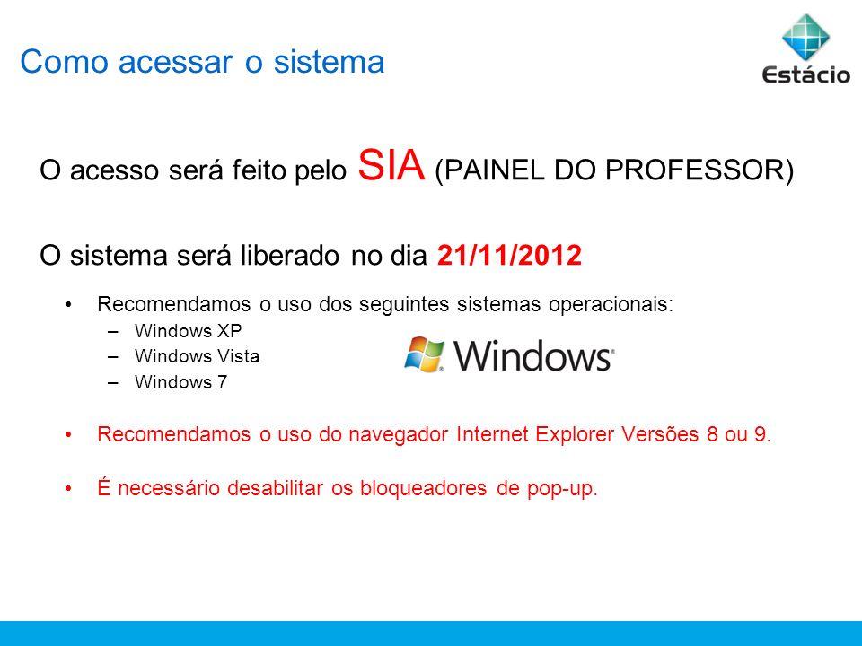 Como acessar o sistema O acesso será feito pelo SIA (PAINEL DO PROFESSOR) O sistema será liberado no dia 21/11/2012
