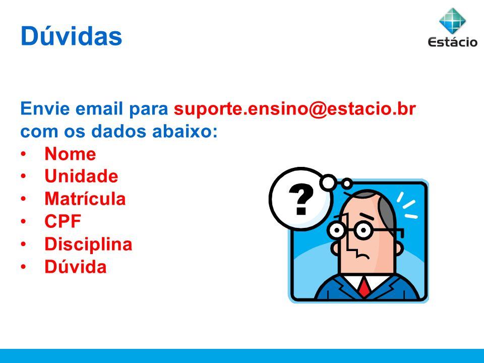 Dúvidas Envie email para suporte.ensino@estacio.br com os dados abaixo: Nome. Unidade. Matrícula.