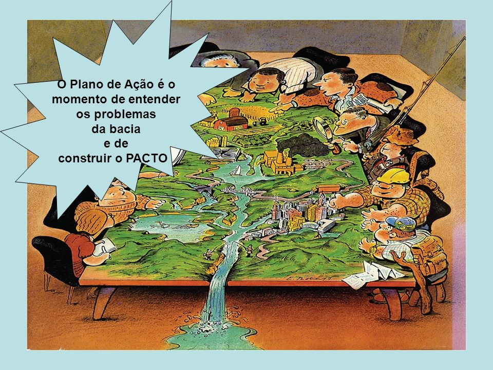 O Plano de Ação é o momento de entender os problemas da bacia e de construir o PACTO
