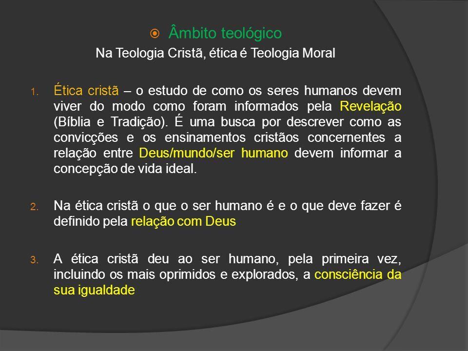 Na Teologia Cristã, ética é Teologia Moral