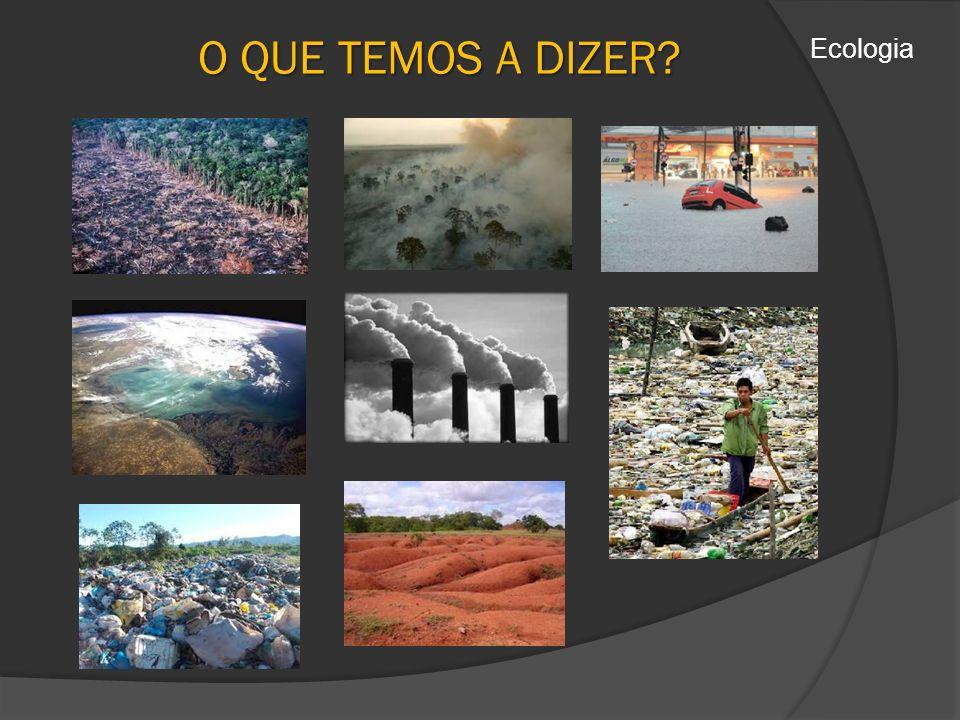 O QUE TEMOS A DIZER Ecologia
