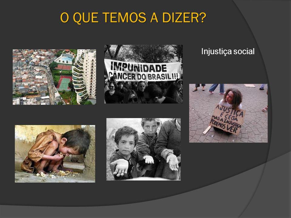 O QUE TEMOS A DIZER Injustiça social