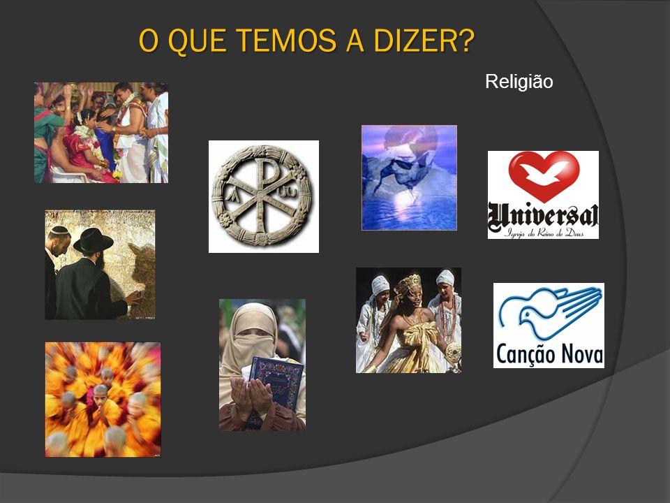 O QUE TEMOS A DIZER Religião