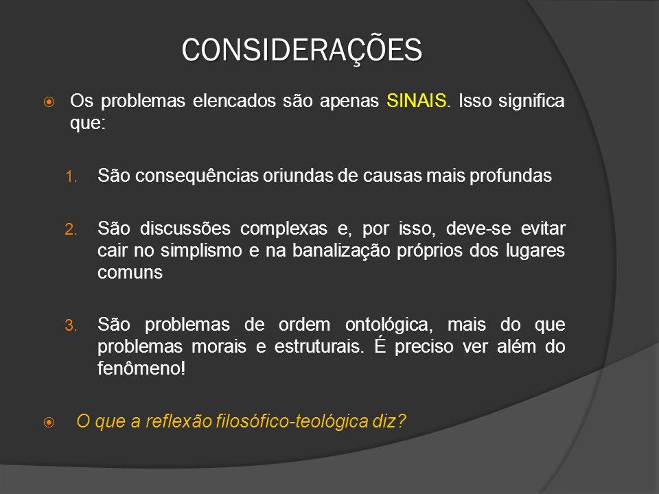 CONSIDERAÇÕES Os problemas elencados são apenas SINAIS. Isso significa que: São consequências oriundas de causas mais profundas.