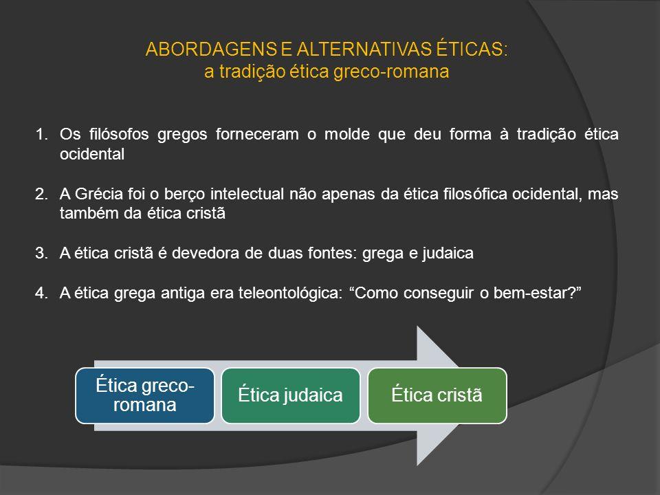 ABORDAGENS E ALTERNATIVAS ÉTICAS: a tradição ética greco-romana