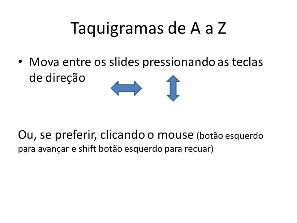 Taquigramas de A a Z Mova entre os slides pressionando as teclas de direção.