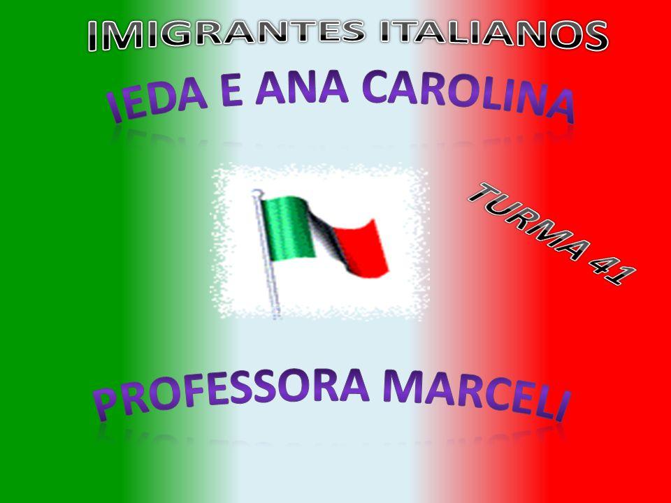IMIGRANTES ITALIANOS Ieda e Ana Carolina TURMA 41 Professora Marceli