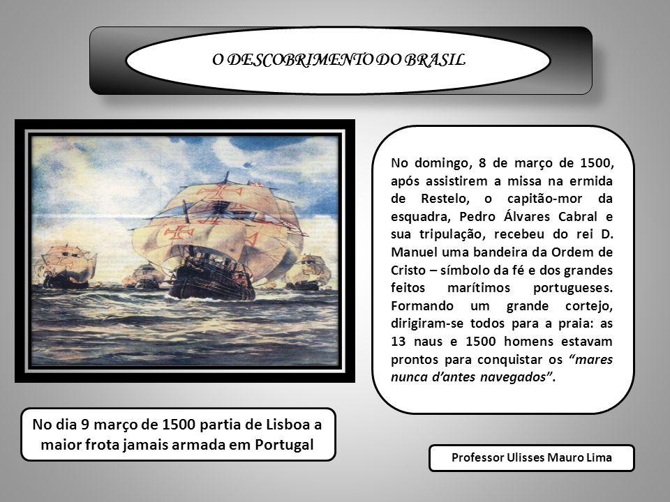 O DESCOBRIMENTO DO BRASIL Professor Ulisses Mauro Lima