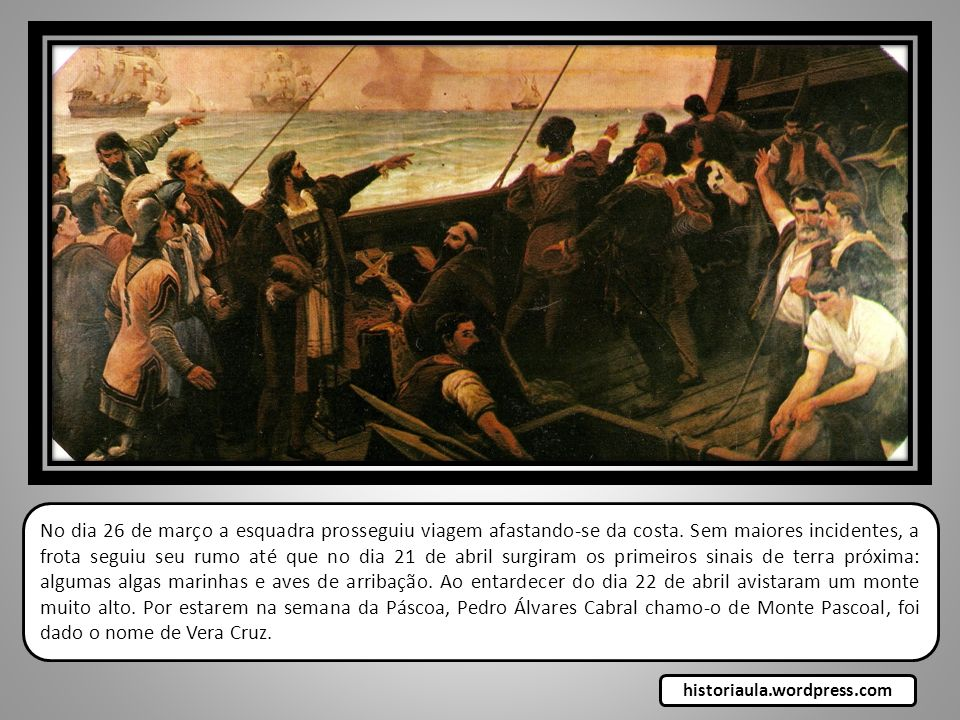 No dia 26 de março a esquadra prosseguiu viagem afastando-se da costa