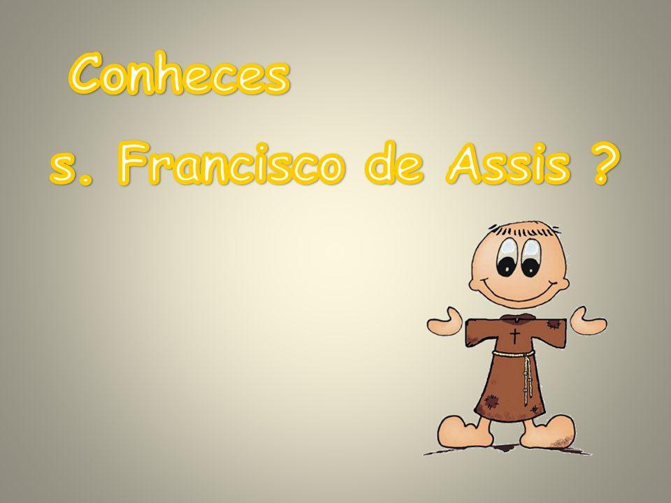 Conheces s. Francisco de Assis