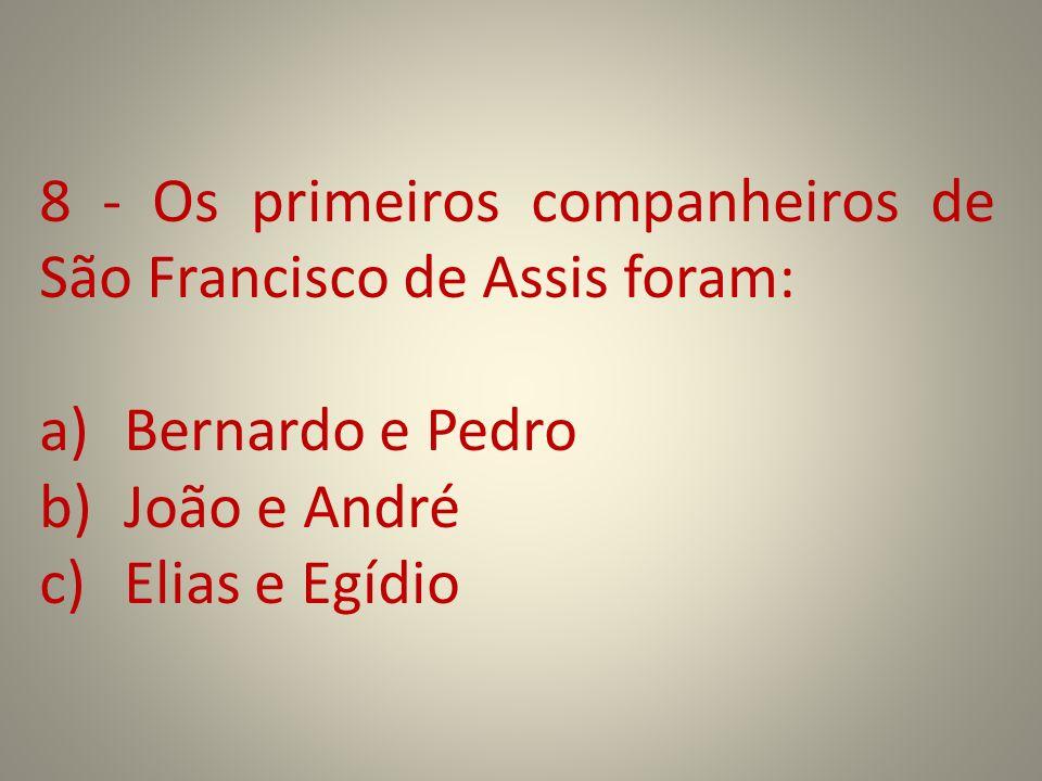 8 - Os primeiros companheiros de São Francisco de Assis foram: