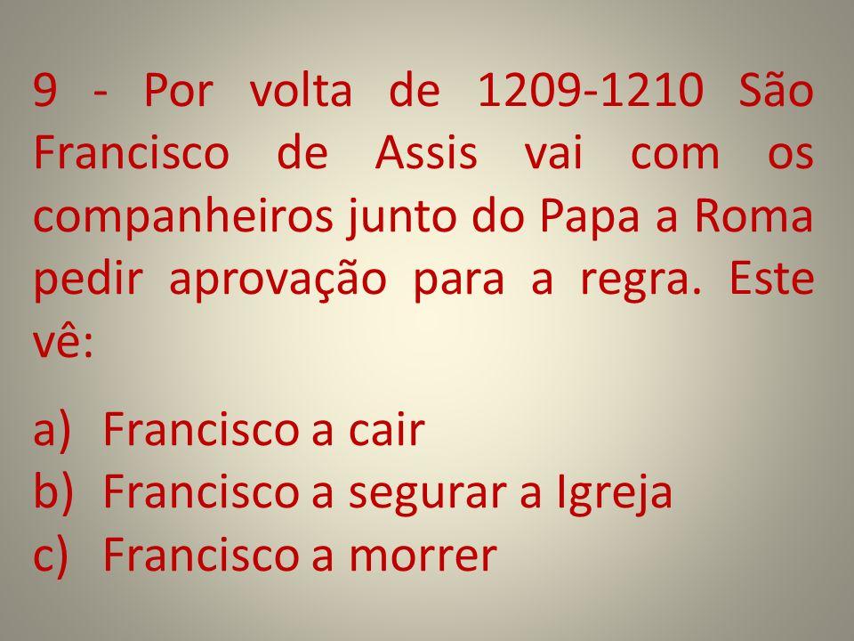 9 - Por volta de 1209-1210 São Francisco de Assis vai com os companheiros junto do Papa a Roma pedir aprovação para a regra. Este vê: