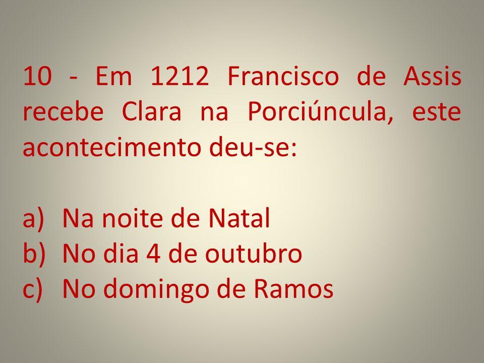 10 - Em 1212 Francisco de Assis recebe Clara na Porciúncula, este acontecimento deu-se:
