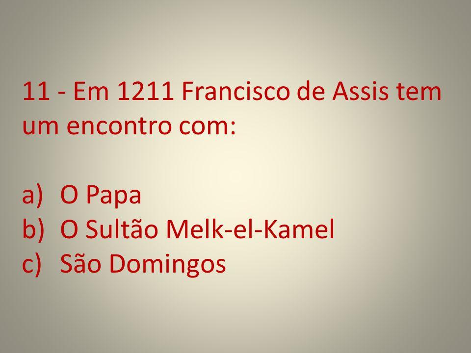 11 - Em 1211 Francisco de Assis tem um encontro com: