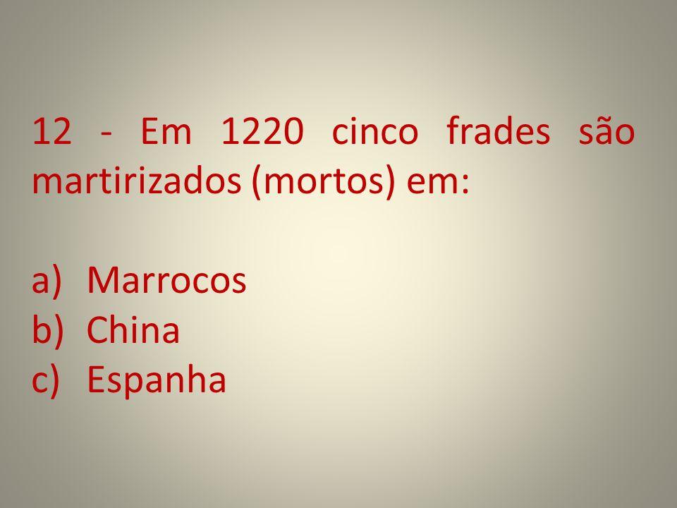 12 - Em 1220 cinco frades são martirizados (mortos) em: