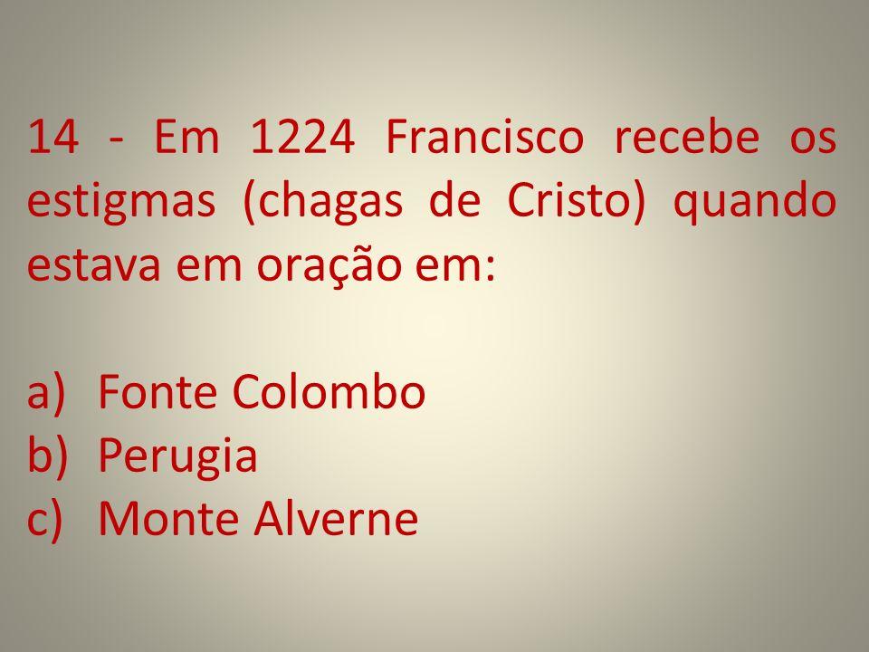 14 - Em 1224 Francisco recebe os estigmas (chagas de Cristo) quando estava em oração em: