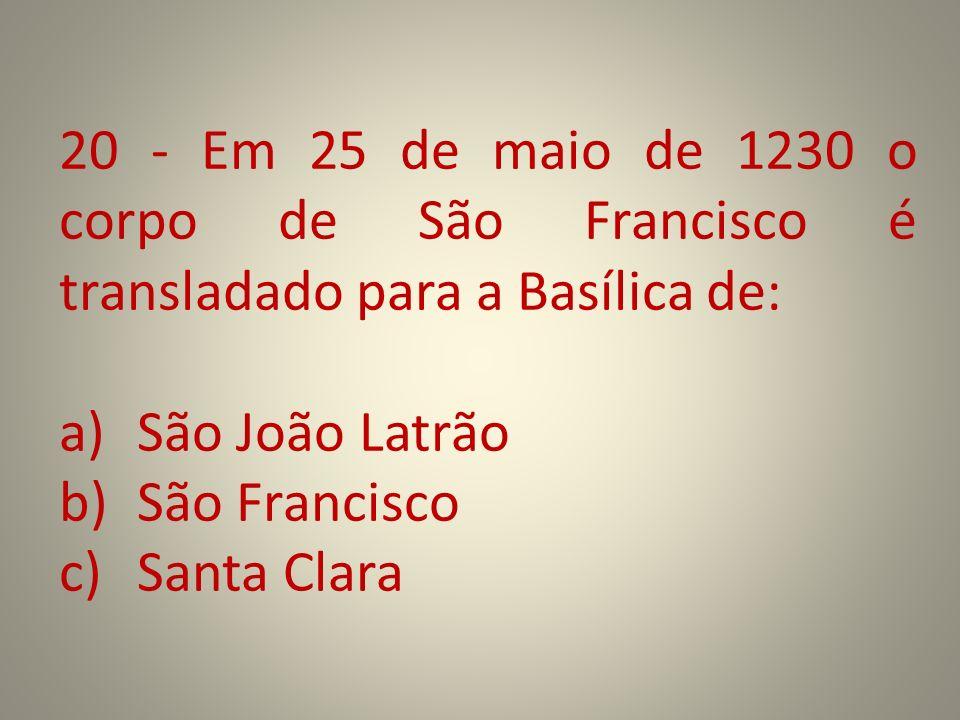 20 - Em 25 de maio de 1230 o corpo de São Francisco é transladado para a Basílica de: