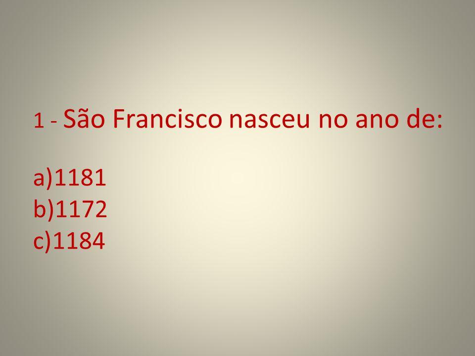 1 - São Francisco nasceu no ano de:
