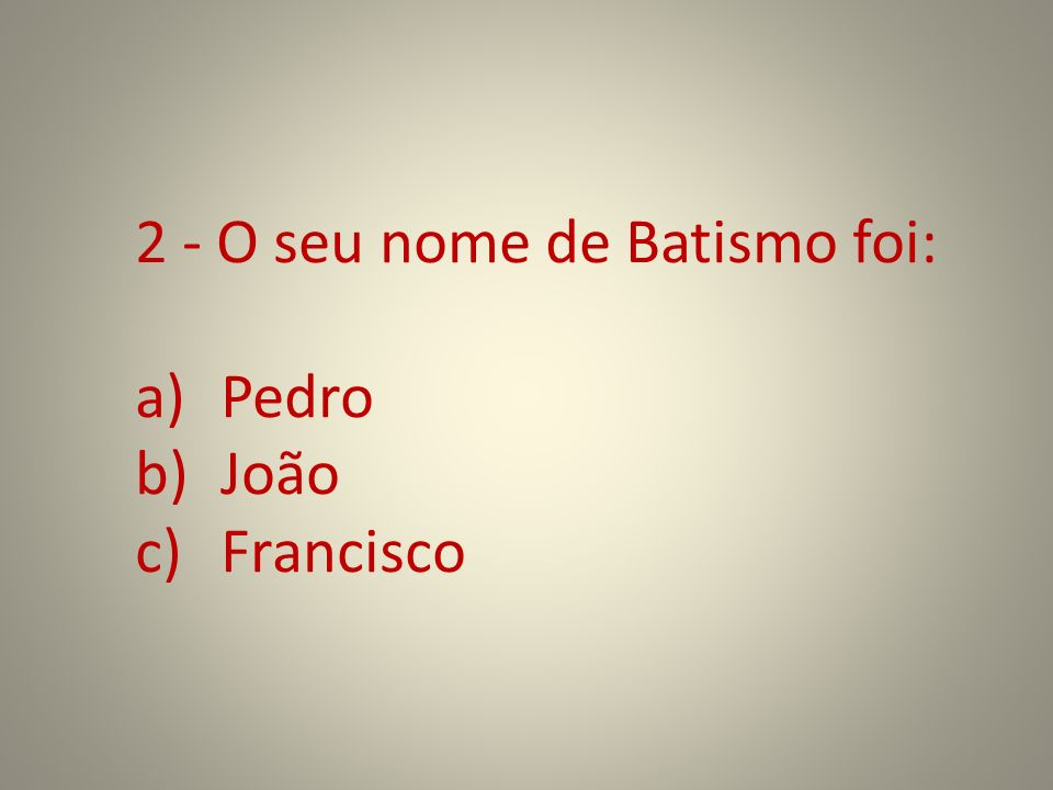 2 - O seu nome de Batismo foi: