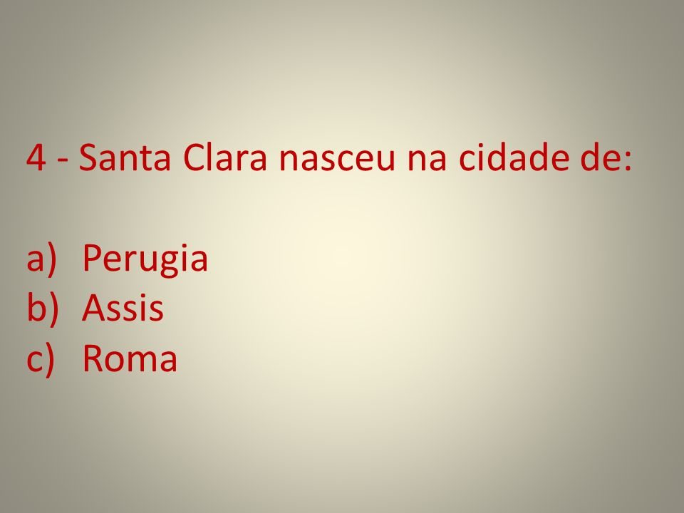 4 - Santa Clara nasceu na cidade de:
