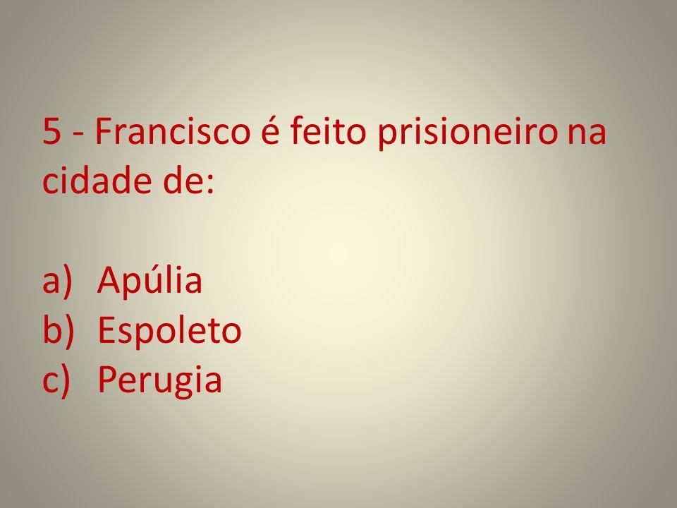 5 - Francisco é feito prisioneiro na cidade de: