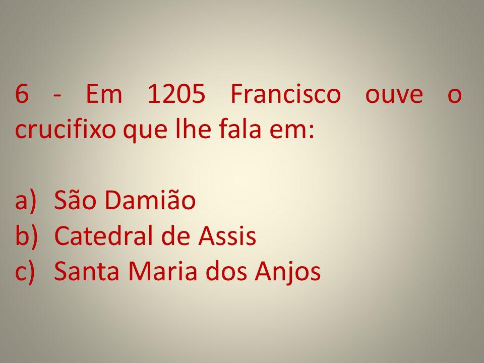 6 - Em 1205 Francisco ouve o crucifixo que lhe fala em: