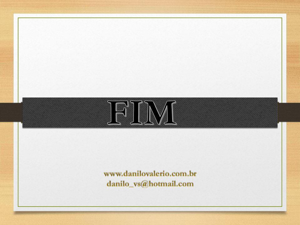 FIM www.danilovalerio.com.br danilo_vs@hotmail.com