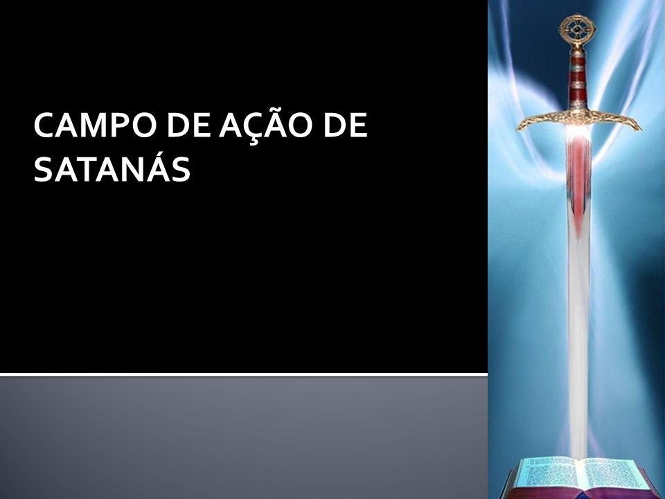 CAMPO DE AÇÃO DE SATANÁS