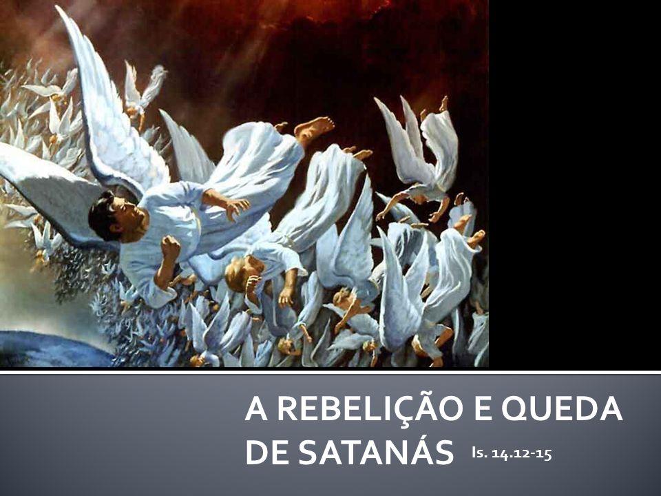 A REBELIÇÃO E QUEDA DE SATANÁS