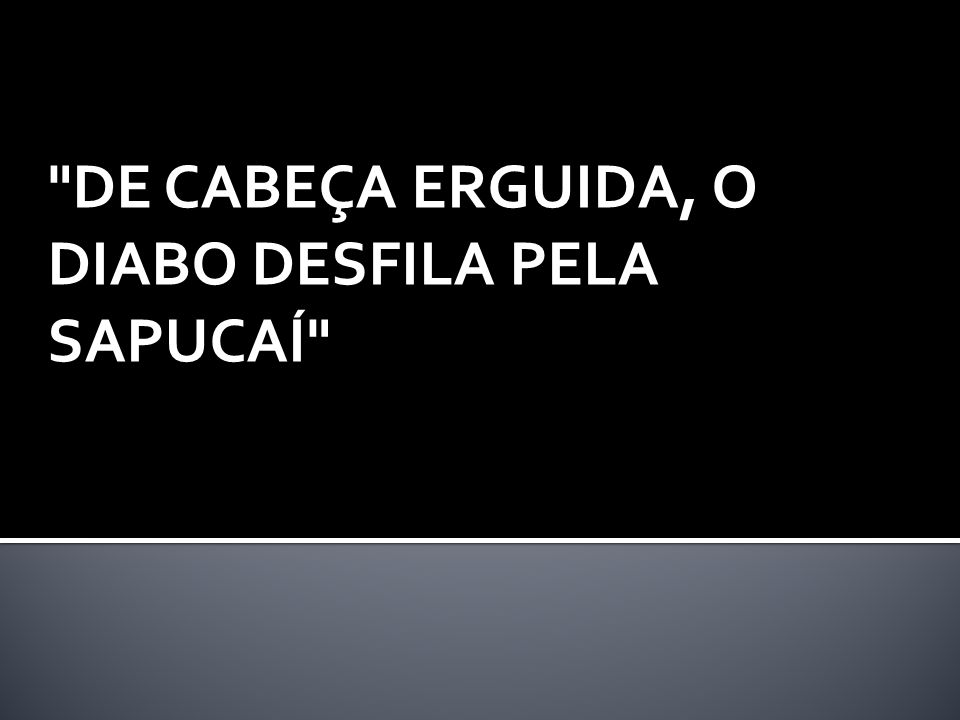 DE CABEÇA ERGUIDA, O DIABO DESFILA PELA SAPUCAÍ