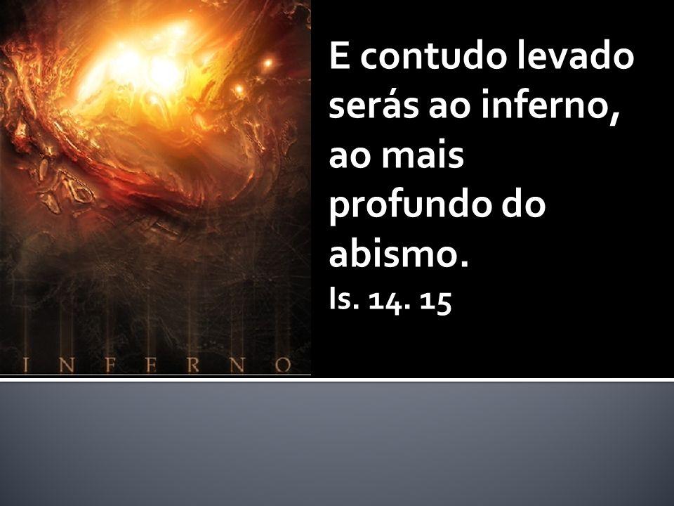 E contudo levado serás ao inferno, ao mais profundo do abismo.