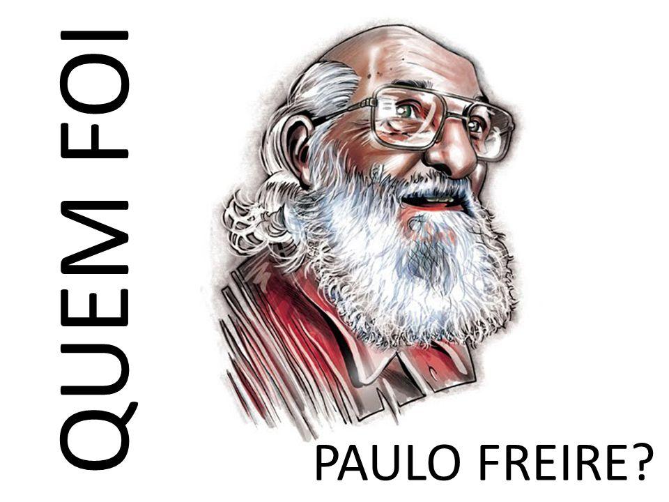 QUEM FOI PAULO FREIRE