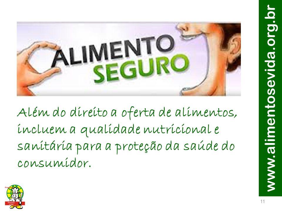 www.alimentosevida.org.br Além do direito a oferta de alimentos, incluem a qualidade nutricional e sanitária para a proteção da saúde do consumidor.