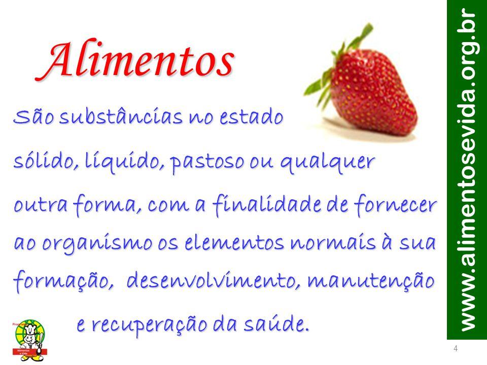 Alimentos www.alimentosevida.org.br São substâncias no estado