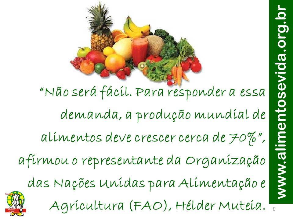 Não será fácil. Para responder a essa demanda, a produção mundial de alimentos deve crescer cerca de 70% , afirmou o representante da Organização das Nações Unidas para Alimentação e Agricultura (FAO), Hélder Muteia.