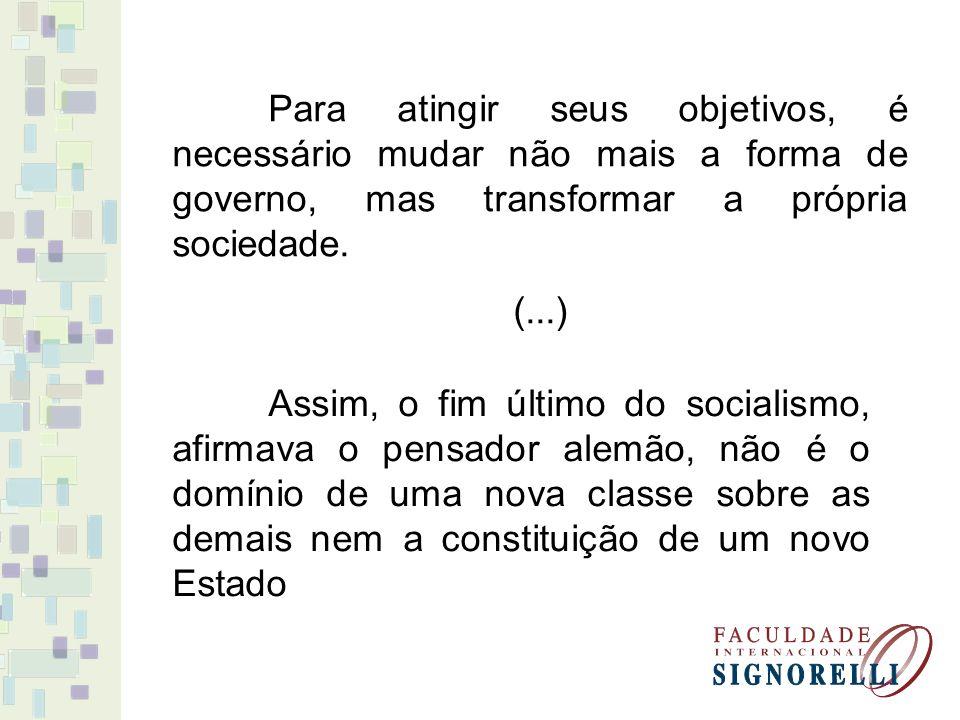 Para atingir seus objetivos, é necessário mudar não mais a forma de governo, mas transformar a própria sociedade.