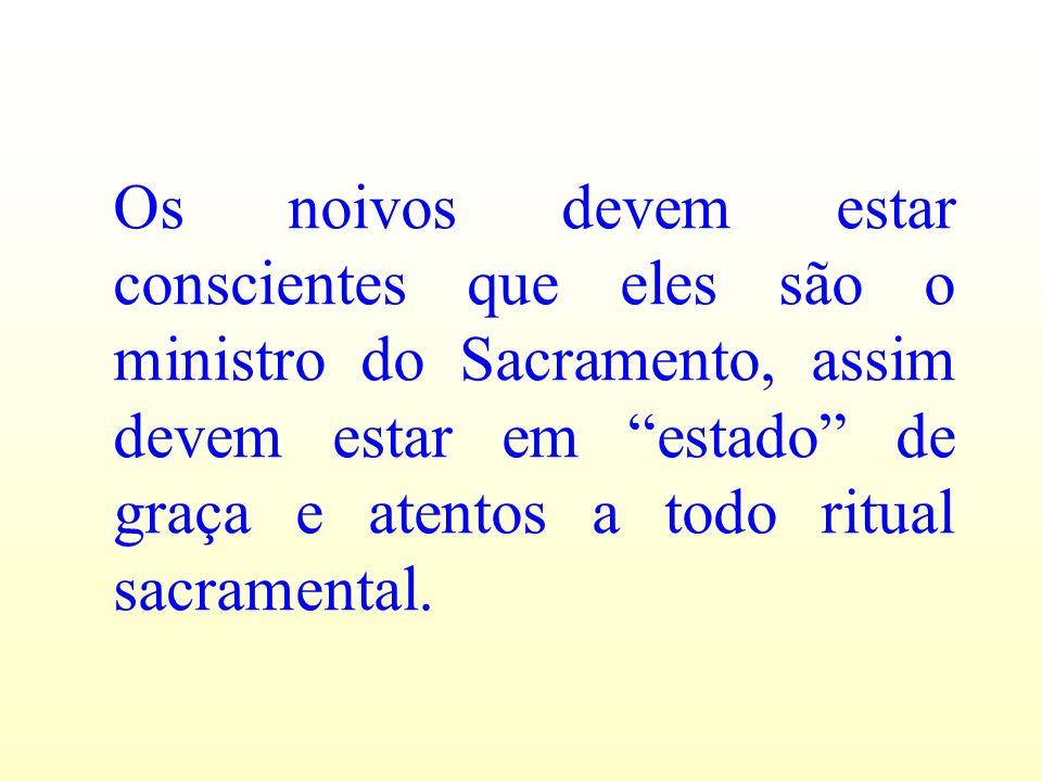 Os noivos devem estar conscientes que eles são o ministro do Sacramento, assim devem estar em estado de graça e atentos a todo ritual sacramental.