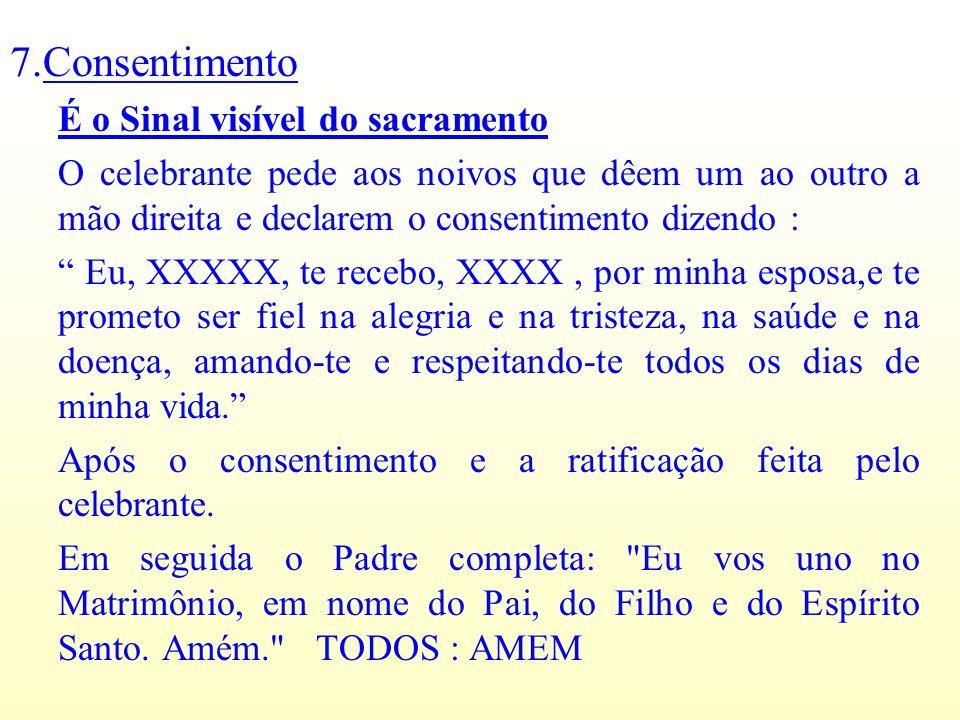 7.Consentimento É o Sinal visível do sacramento