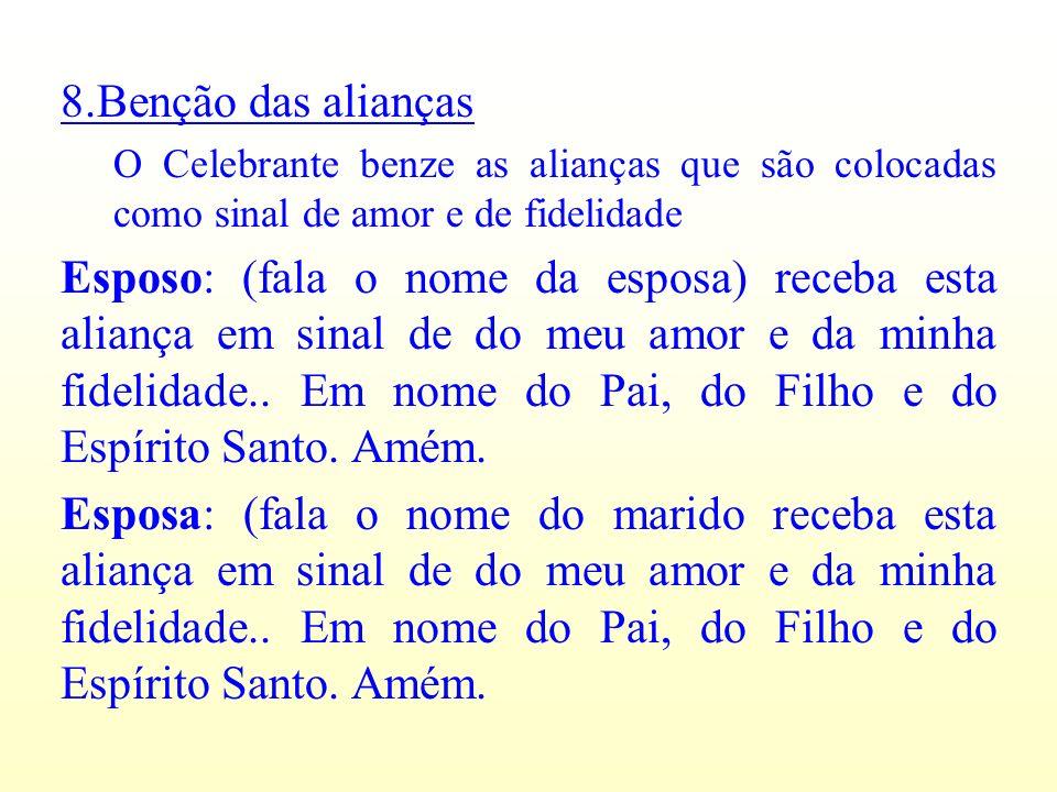 8.Benção das alianças O Celebrante benze as alianças que são colocadas como sinal de amor e de fidelidade.